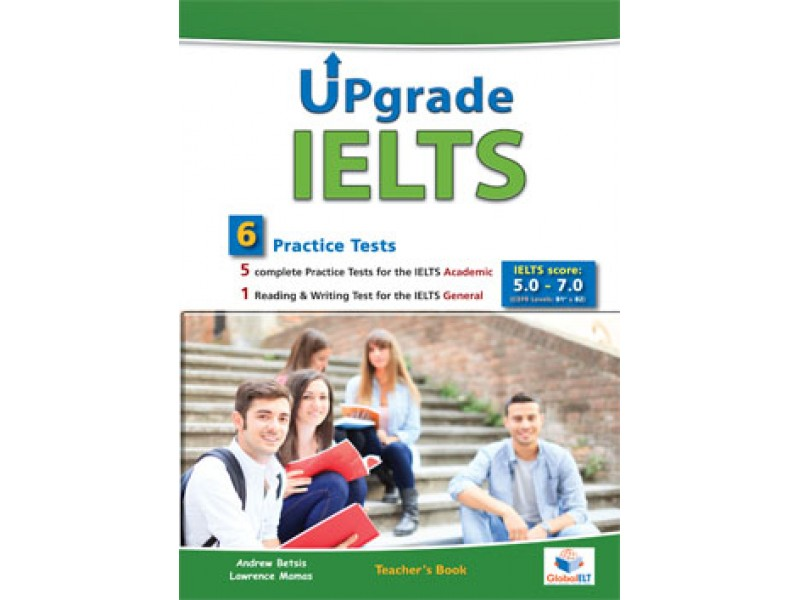 Upgrade IELTS - 5 Academic & 1 General  Practice Tests  - Bands: 5,0 - 6.5 - Teacher's book