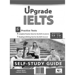 Upgrade IELTS - 5 Academic & 1 General  Practice Tests - Bands: 5,0 - 6.5 - Self-Study Edition