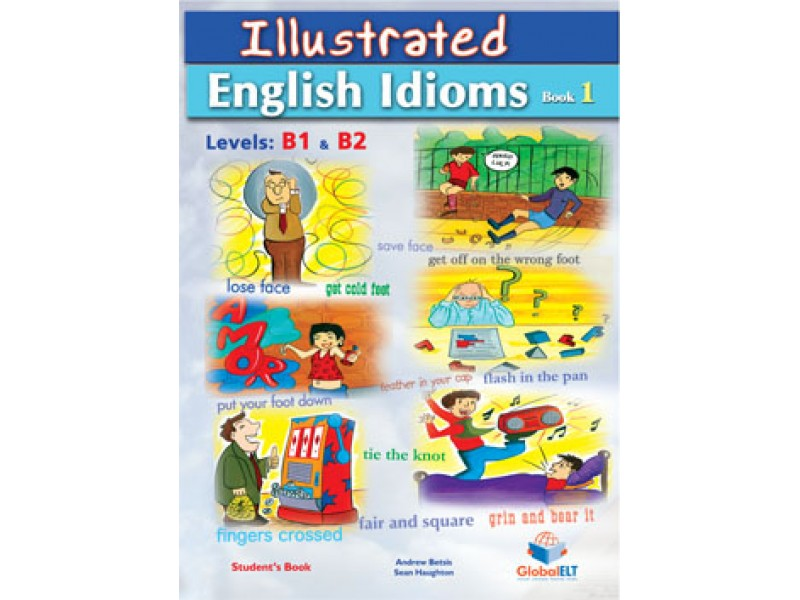 Illustrated Idioms - Levels: B1 & B2 - Book 1 - Self-Study Edition