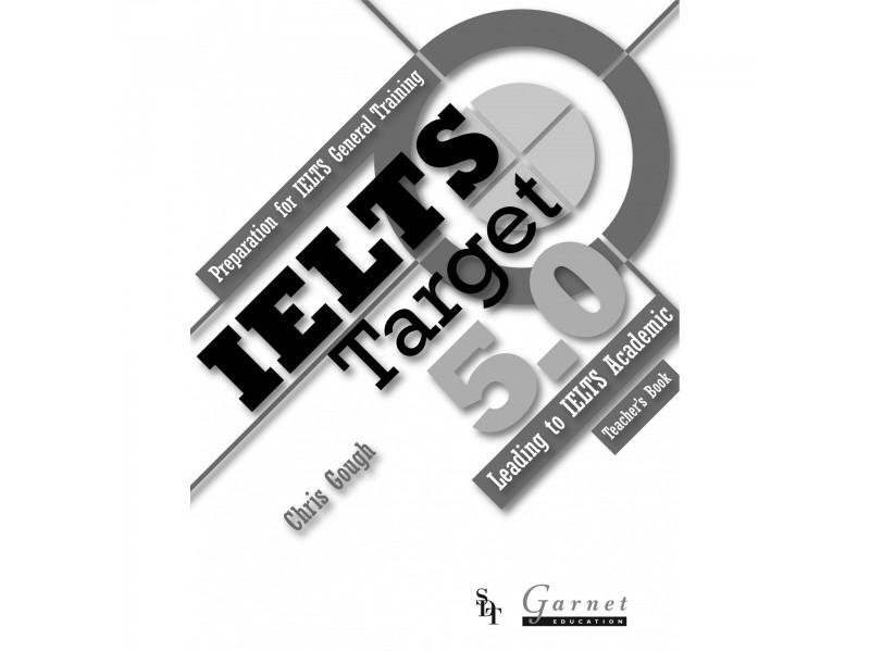 IELTS Target 5.0: Preparation for IELTS General Training - Leading to IELTS Academic (2013 edition) Teachers Book