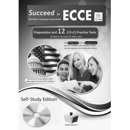 Succeed in ECCE Michigan Language Assessment NEW 2021 Format (10+2) Practice Tests - Self Study Edition
